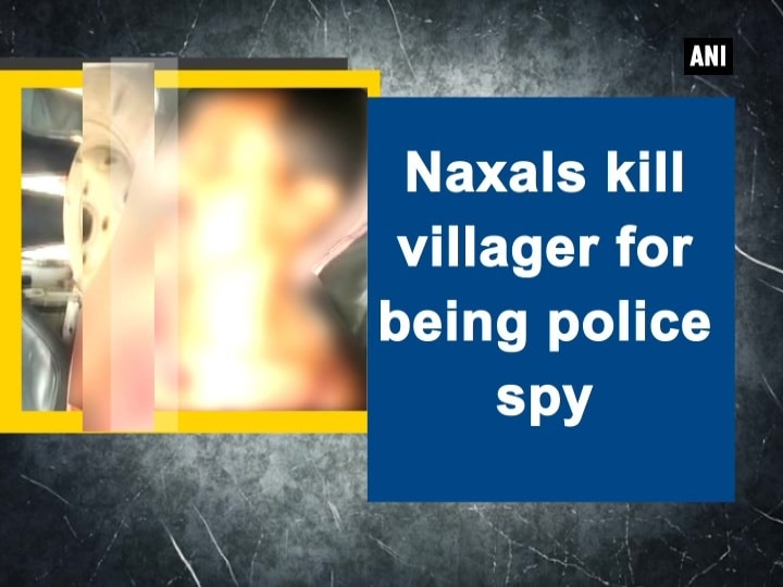 Naxals kill villager for being police spy