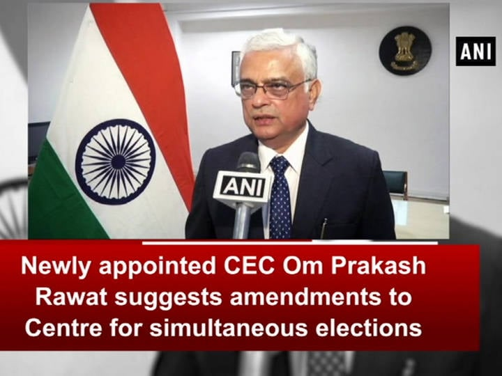 Newly appointed CEC Om Prakash Rawat suggests amendments to Centre for simultaneous elections