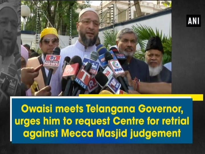 Owaisi meets Telangana Governor, urges him to request Centre for retrial against Mecca Masjid judgement