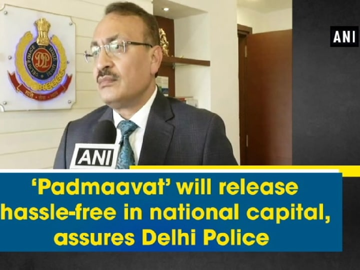 'Padmaavat' will release hassle-free in national capital, assures Delhi Police