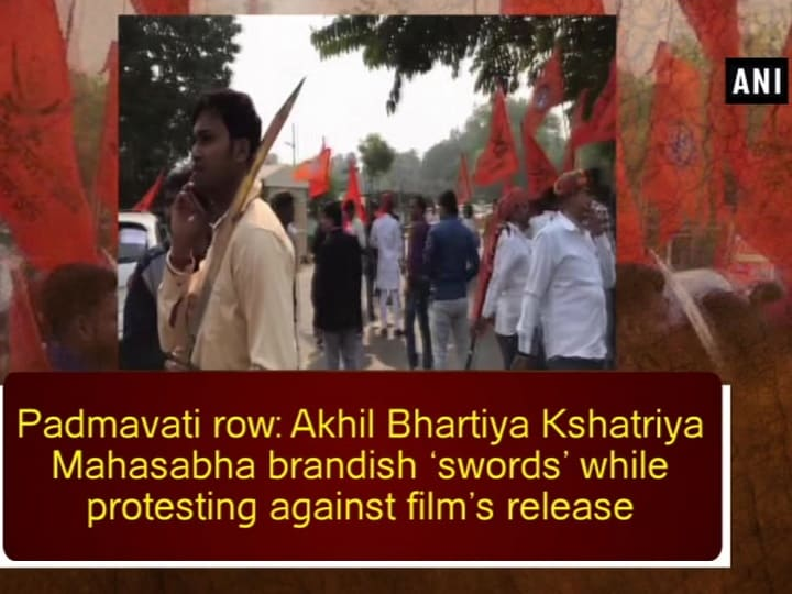 Padmavati row: Akhil Bhartiya Kshatriya Mahasabha brandish 'swords' while protesting against film's release