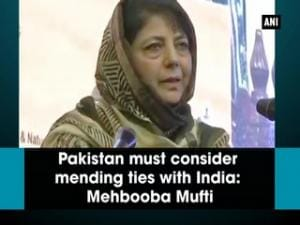 Pakistan must consider mending ties with India: Mehbooba Mufti