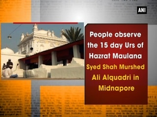 People observe the 15 day Urs of Hazrat Maulana Syed Shah Murshed Ali Alquadri in Midnapore