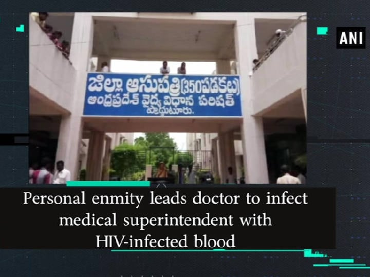 Personal enmity leads doctor to infect medical superintendent with HIV-infected blood