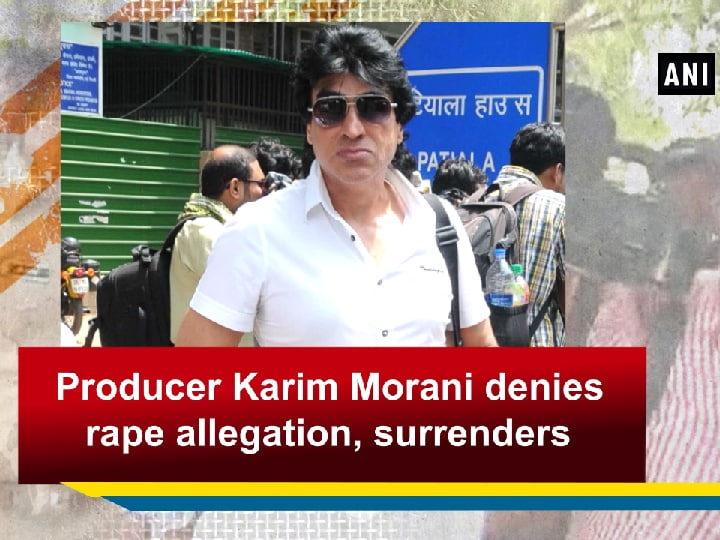 Producer Karim Morani denies rape allegation, surrenders