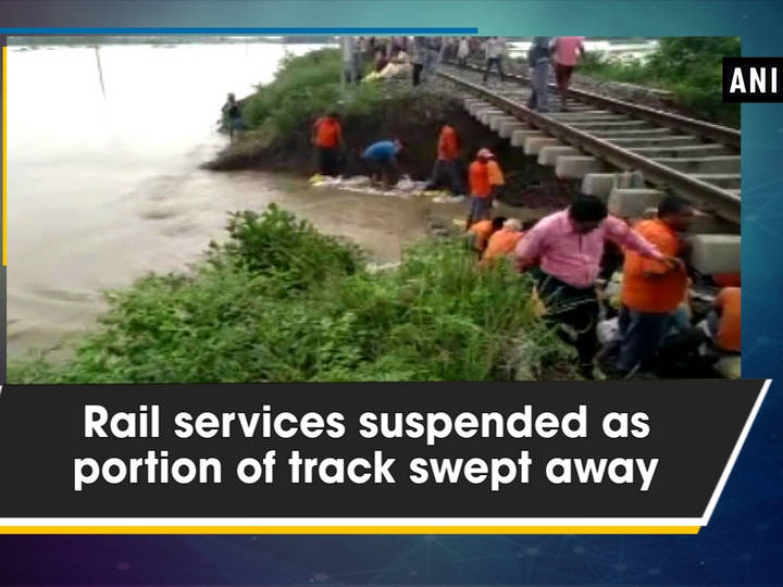 Rail services suspended as portion of track swept away