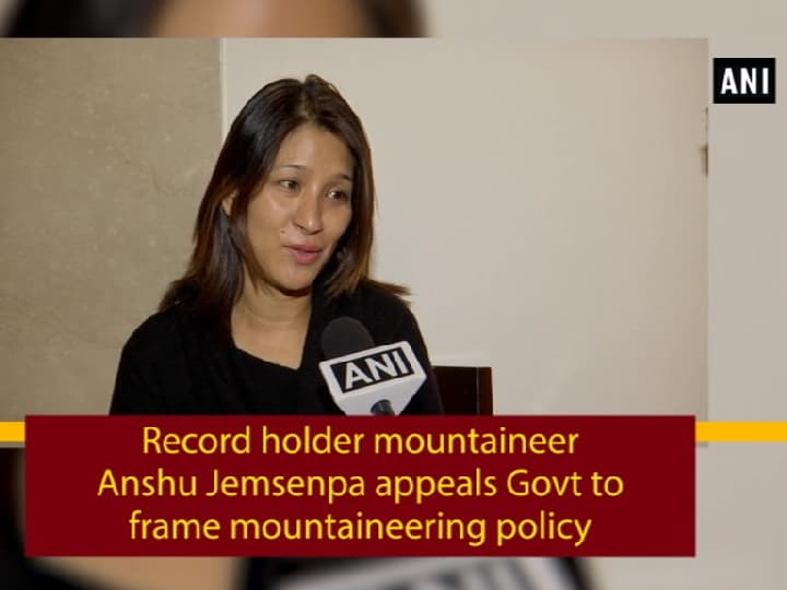 Record holder mountaineer Anshu Jemsenpa appeals Govt to framing mountaineering policy