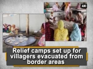 Relief camps set up for villagers evacuated from border areas