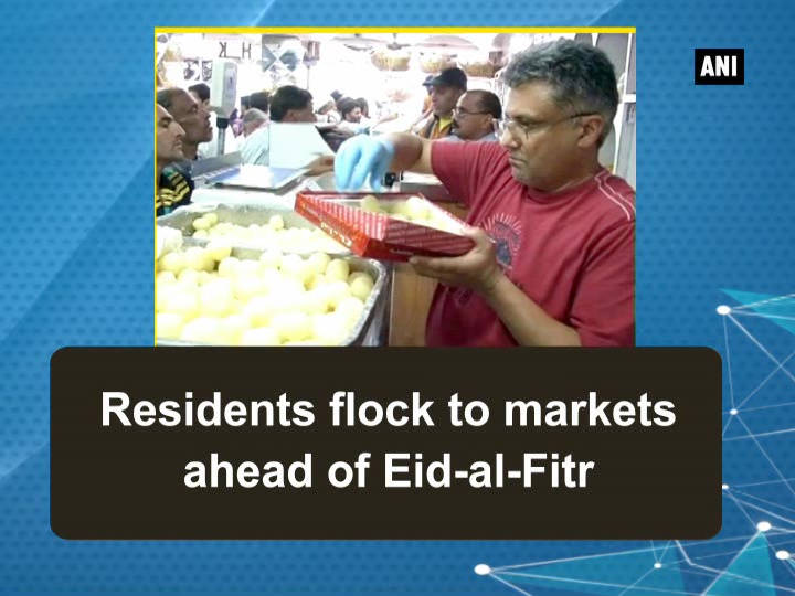 Residents flock to markets ahead of Eid-al-Fitr