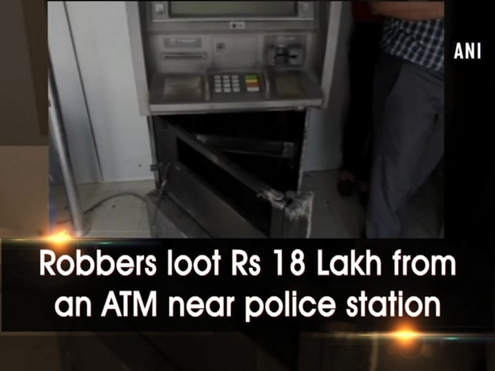 Robbers loot Rs 18 Lakh from an ATM near police station