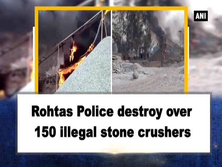 Rohtas Police destroy over 150 illegal stone crushers