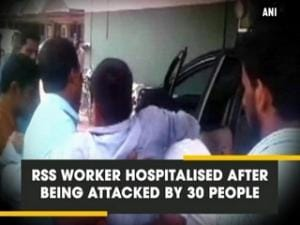 RSS worker hospitalised after being attacked by 30 people
