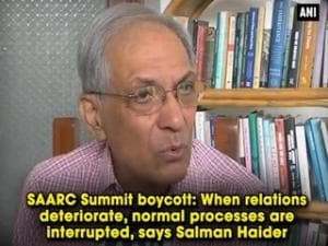 SAARC Summit boycott: When relations deteriorate, normal processes are interrupted, says Salman Haider