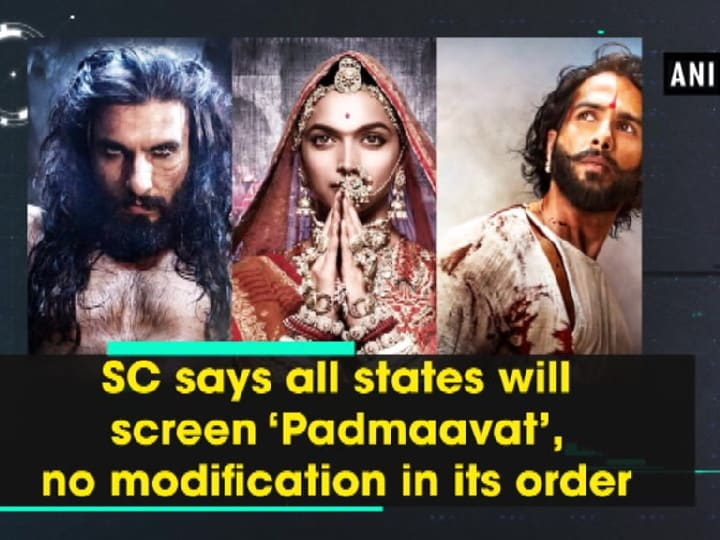 SC says all states will screen 'Padmaavat', no modification its order