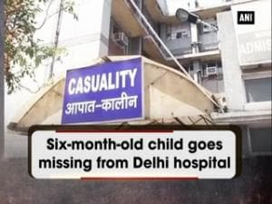 Six-month-old child goes missing from Delhi hospital