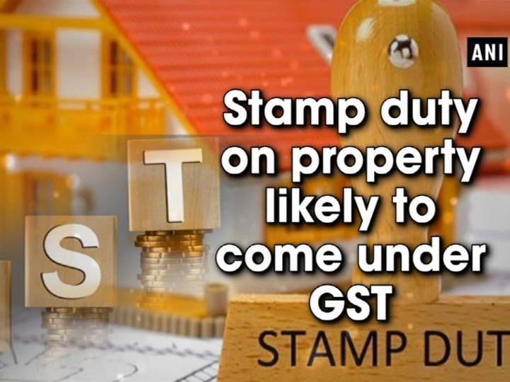 Stamp duty on property likely to come under GST