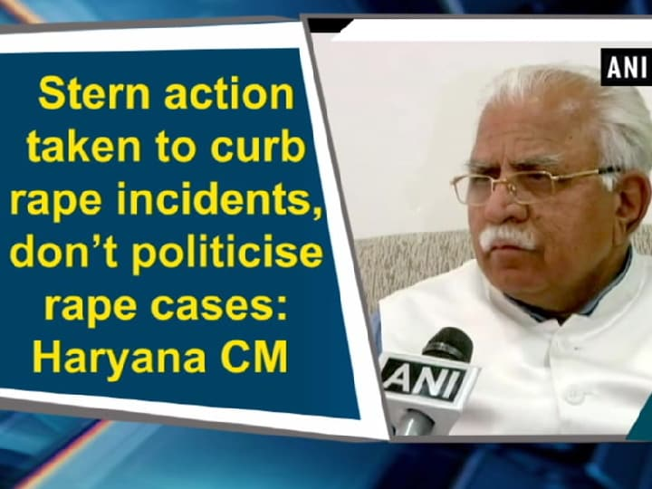 Stern action taken to curb rape incidents, don't politicise rape cases: Haryana CM