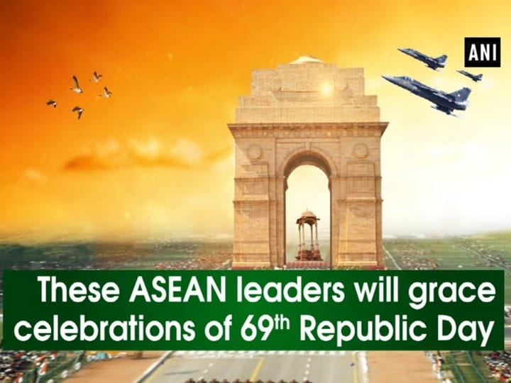 These ASEAN leaders will grace celebrations of 69th Republic Day
