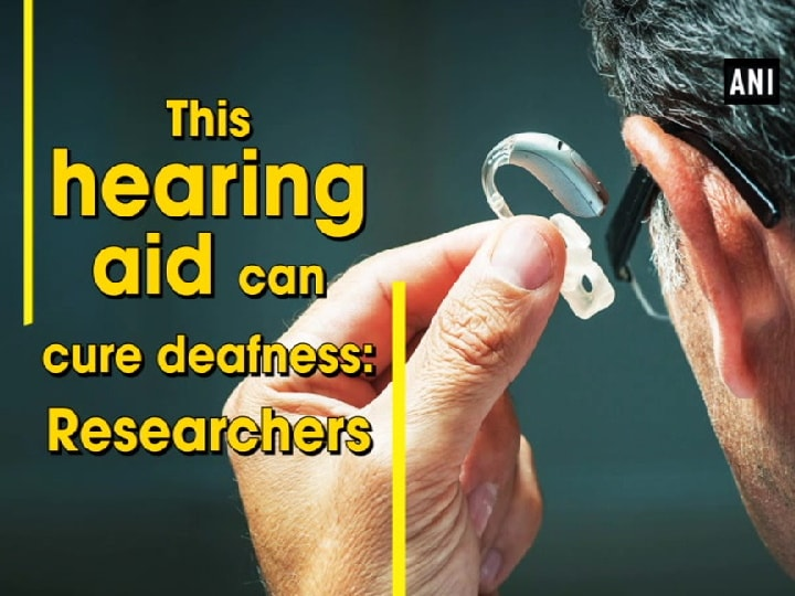 This hearing aid can cure deafness: Researchers