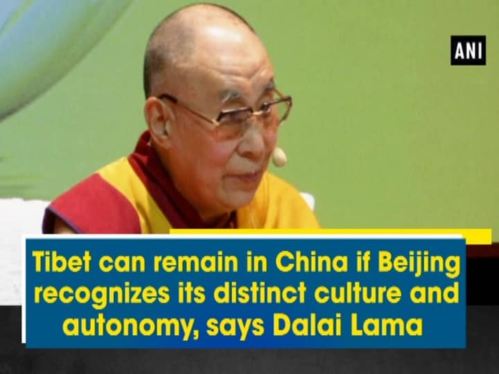 Tibet can remain in China if Beijing recognizes its distinct culture and autonomy, says Dalai Lama