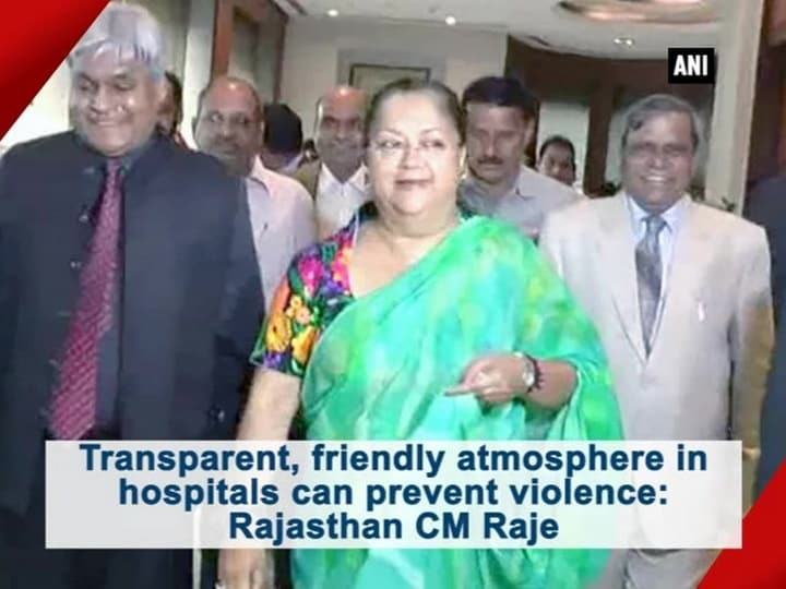 Transparent, friendly atmosphere in hospitals can prevent violence: Rajasthan CM Raje