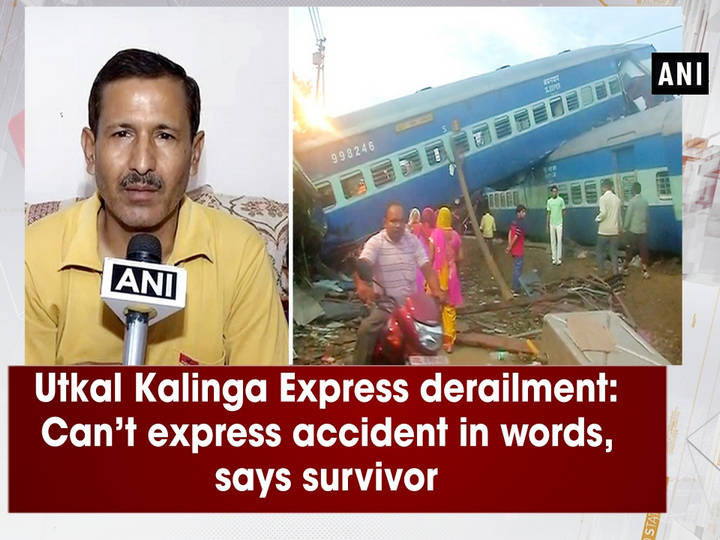 Utkal Kalinga Express derailment: Can't express accident in words, says survivor