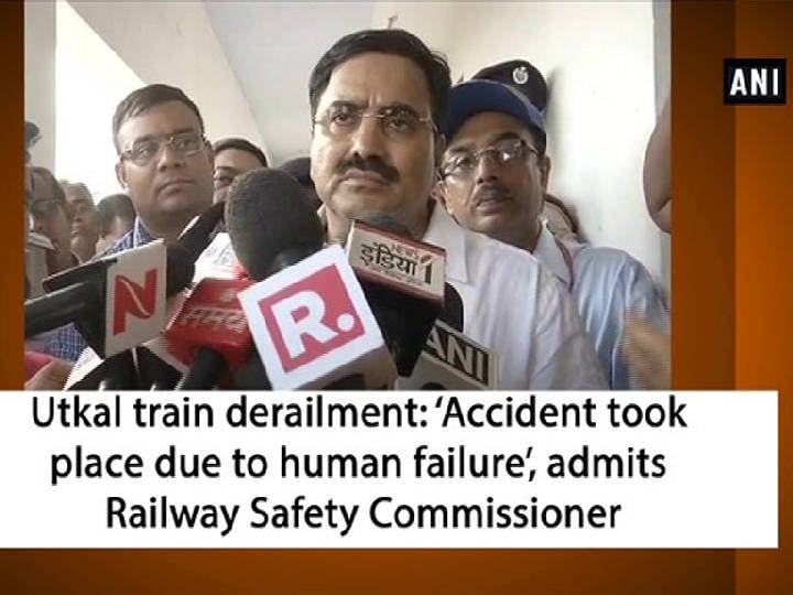 Utkal train derailment: 'Accident took place due to human failure', admits Railway Safety Commissioner