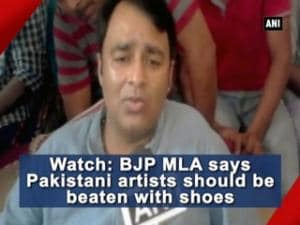 Watch: BJP MLA says Pakistani artistes should be beaten with shoes