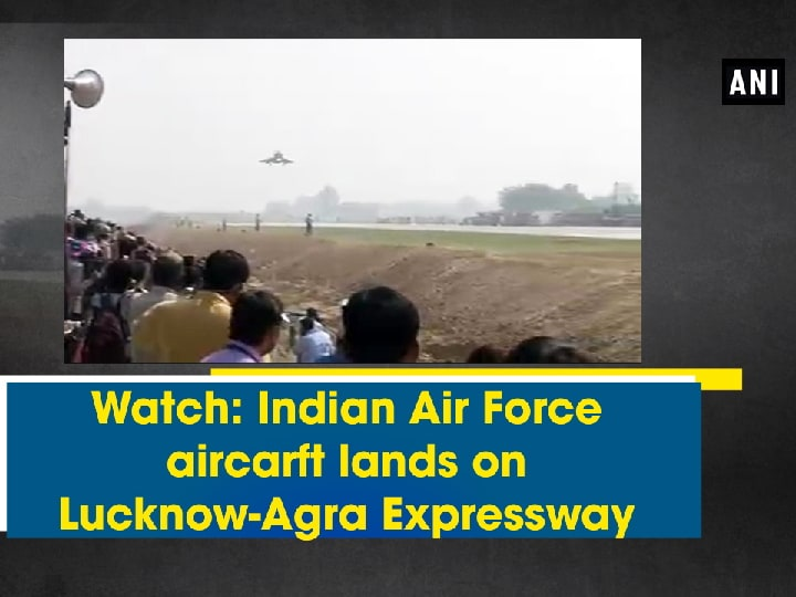 Watch: Indian Air Force aircarft lands on Lucknow-Agra Expressway