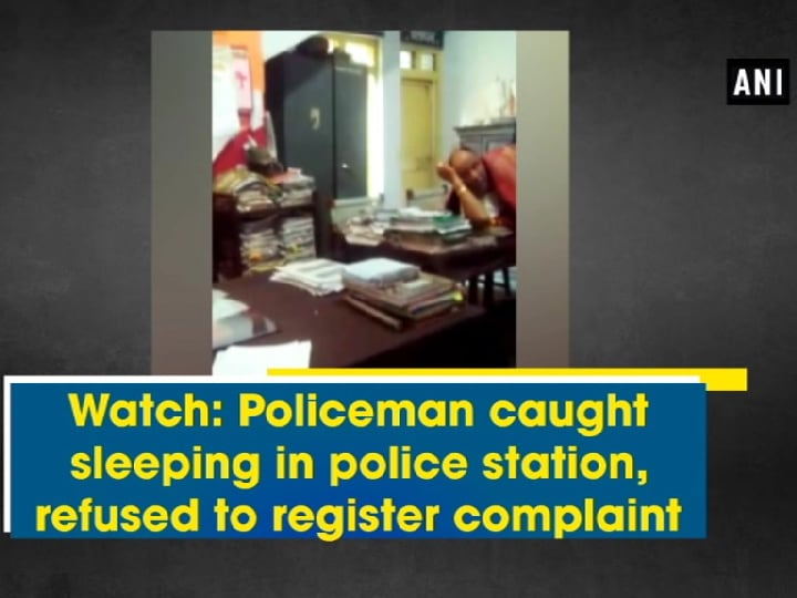Watch: Policeman caught sleeping in police station, refused to register complaint