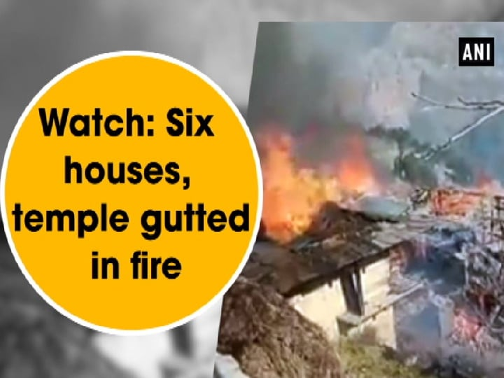 Watch: Six houses, temple gutted in fire