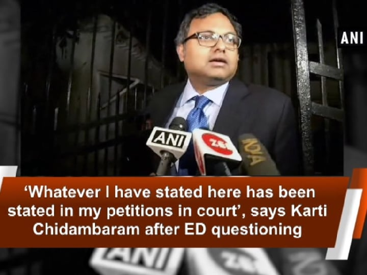 'Whatever I have stated here has been stated in my petitions in court', says Karti Chidambaram after ED questioning