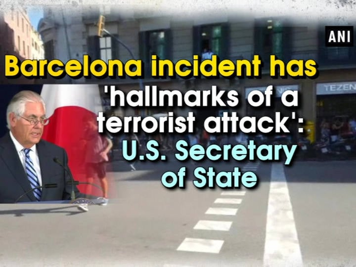 Barcelona incident has 'hallmarks of a terrorist attack': U.S. Secretary of State