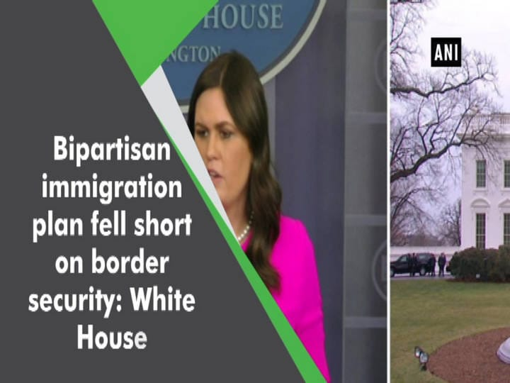 Bipartisan immigration plan fell short on border security: White House