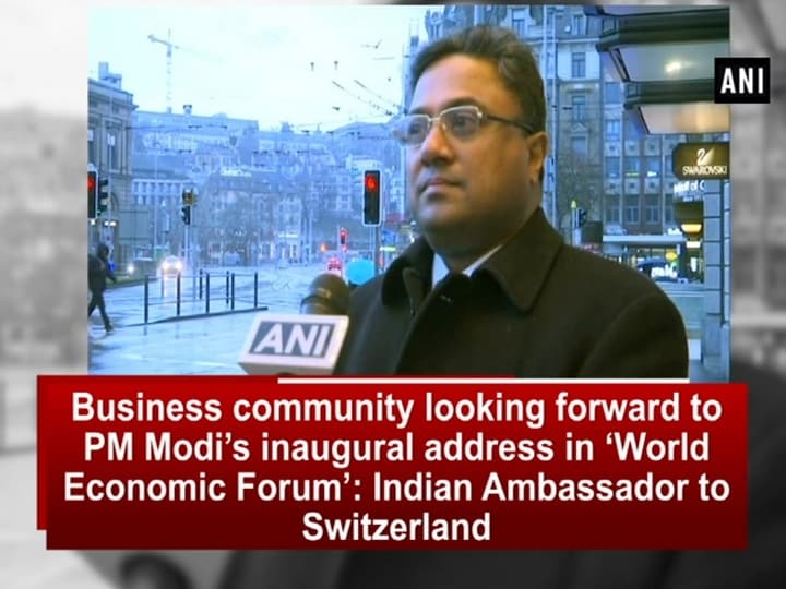 Business community looking forward to PM Modi's inaugural address in 'World Economic Forum': Indian Ambassador to Switzerland