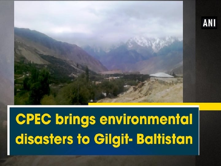 CPEC brings environmental disasters to Gilgit- Baltistan