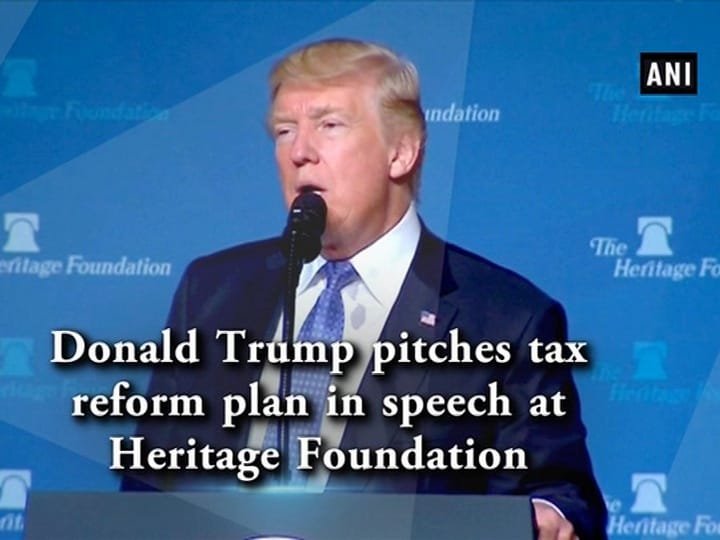Donald Trump pitches tax reform plan in speech at Heritage Foundation