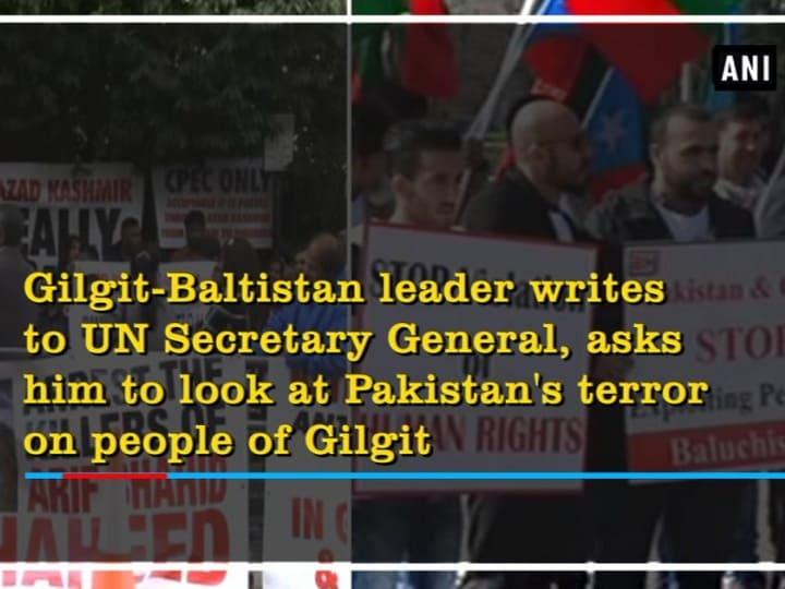 Gilgit-Baltistan leader writes to UN Secretary General, asks him to look at Pakistan's terror on people of Gilgit