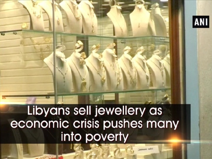 Libyans sell jewellery as economic crisis pushes many into poverty