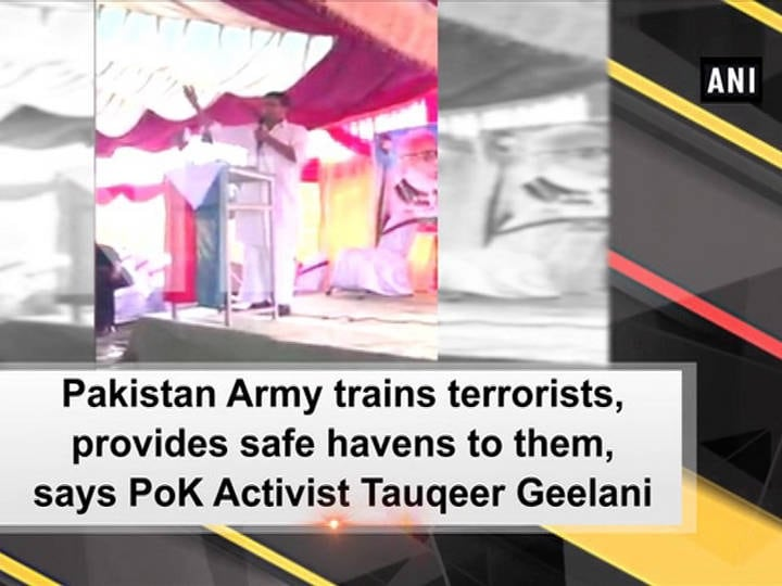 Pakistan Army trains terrorists, provides safe havens to them, says PoK Activist Tauqeer Geelani