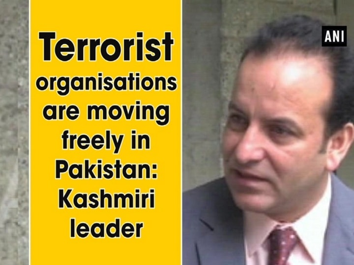 Terrorist organizations are moving freely in Pakistan Kashmiri leader