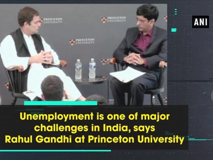 Unemployment is one of major challenges in India, says Rahul Gandhi at Princeton University