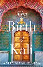 The Birth of Kali  Author:  Anita Sivakumaran   Publisher: Juggernaut  Pages: 222 Price: Rs 299