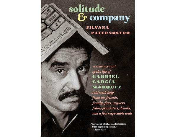 Solitude & Company. The Life of Gabriel García Márquez Told With Help From His Friends, Family, Fans, Arguers, Fellow Pranksters, Drunks, and a Few Respectable Souls