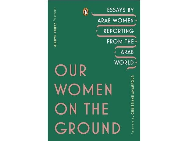 Cover of Our Women on the Ground: Essays by Arab Women Reporting From the Arab World. Credits: Amazon