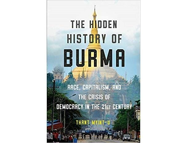 The Hidden History of Burma Race, Capitalism and the Crisis of Democracy in the 21st Century