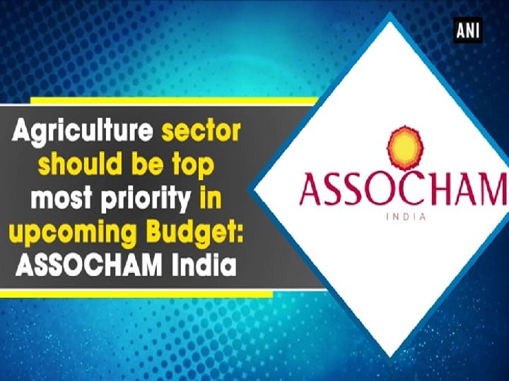Agriculture sector should be top most priority in upcoming Budget: ASSOCHAM India