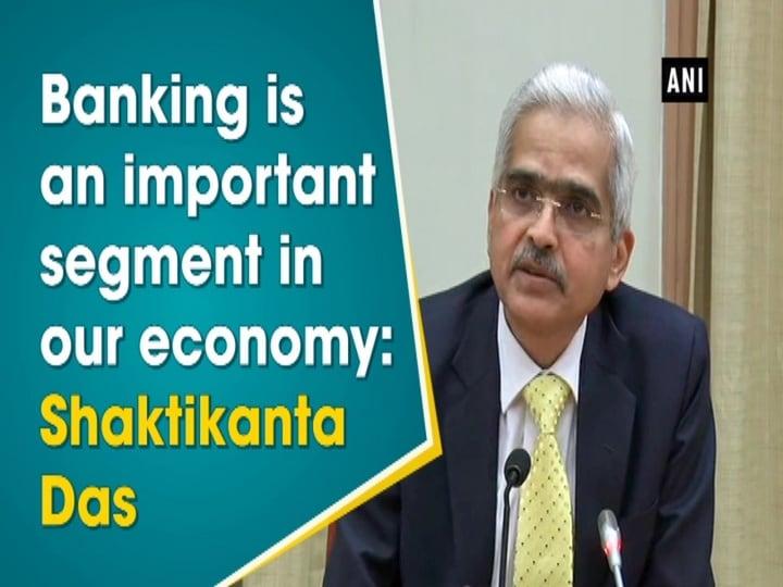 Banking is an important segment in our economy: Shaktikanta Das
