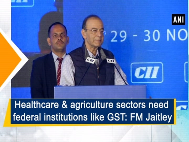 Healthcare and agriculture sectors need federal institutions like GST: FM Jaitley