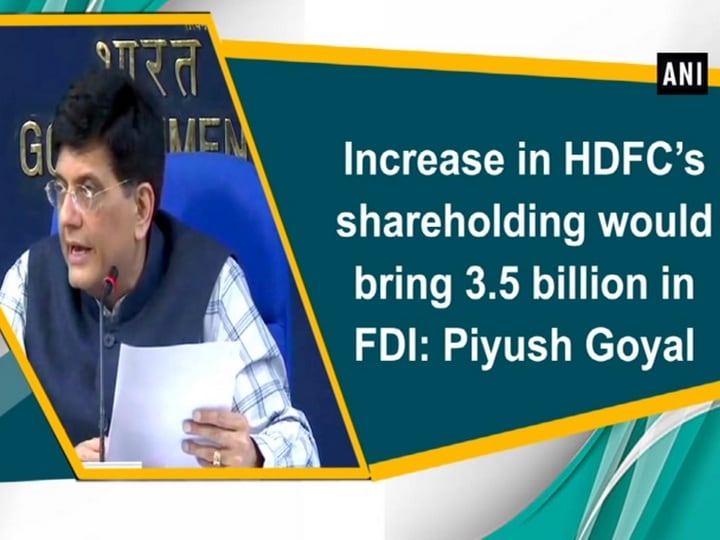 Increase in HDFC's shareholding would bring $ 3.5 billion in FDI: Piyush Goyal